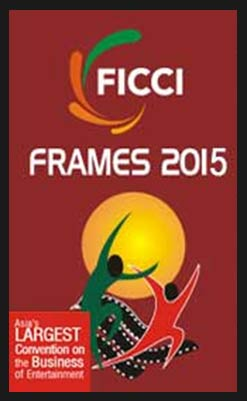 India –FICCI-FRAMES 2015 scheduled to kick-off from 25th March in Mumbai